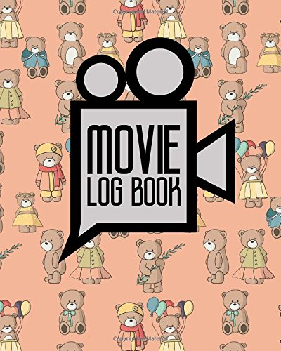 Download Movie Log Book: Film Comment Journal, Journal Of Film, Film History Journal, Movie Journal Notebook, Cute Teddy Bear Cover (Movie Log Books) (Volume 84) PDF