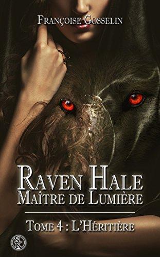 Raven Hale, Maître De Lumière, Tome 4 : L'héritière