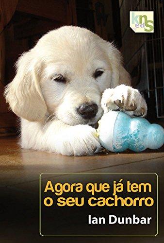 Agora que já tem o seu cachorro (Um cachorro em casa Livro 2)