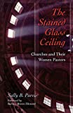 img - for The Stained-Glass Ceiling: Churches and Their Women Pastors book / textbook / text book