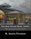The Red Thumb Mark (1907). By: R. Austin Freeman: Book 1 in the medico-legal detective Dr. Thorndyke's mystery series…