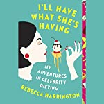 I'll Have What She's Having: My Adventures in Celebrity Dieting | Rebecca Harrington