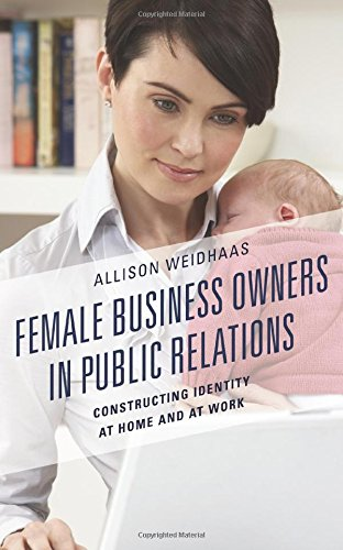 Female Business Owners in Public Relations: Constructing Identity at Home and at Work by Lexington Books
