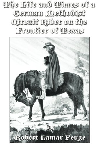 The Life and Times of a German Methodist Circuit Rider on the Frontier of Texas PDF