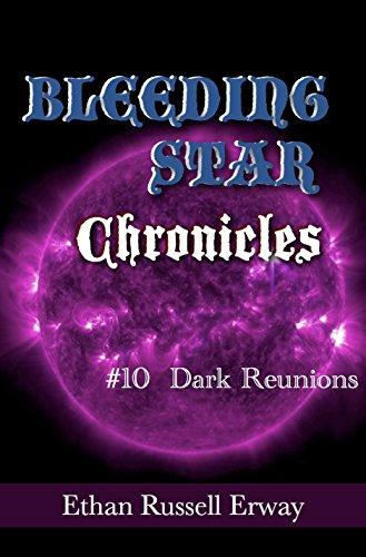 Bleeding Star Chronicles #10- Dark Reunions (The Bleeding Star Chronicles)