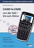 CASIO fx-CG20 von der Sek I bis zum Abitur: Ausführliche Beispiele und Übungsaufgaben. Mit vielen Step-by-Step Videos auf DVD