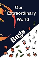1: Our Extraordinary World: Bugs (Volume 1)