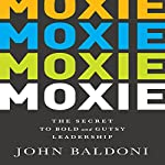 Moxie: The Secret to Bold and Gutsy Leadership | John Baldoni