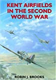 Kent Airfields in the Second World War (British Airfields in the Second World War), Robin J. Brooks, 1853065234
