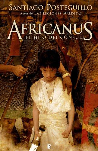 Descargar Libro Africanus. El Hijo Del Cónsul Santiago Posteguillo