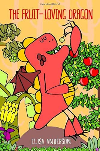 The Fruit-Loving Dragon: - A colorful tale to encourage kids to eat their fruits! Perfect story book for boys, girl from toddlers to ages 3-4, and 4-8 year olds
