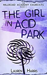 The Girl in Acid Park (The Millroad Academy Exorcists Book 2)