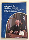Origins of the Maritime Strategy : American Naval Strategy in the First Postwar Decade, Palmer, Michael A., 0945274017