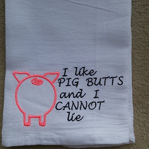 I Like Pig Butts and I Cannot Lie embroidered four sack towel, monogrammed tea towel, monogrammed flour sack ()
