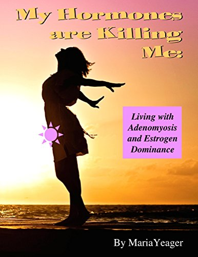 My Hormones Are Killing Me: Living With Adenomyosis and Estrogen Dominance