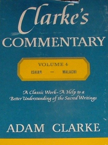 Clarke's Commentary Vol. IV Isaiah to Malachi (IV)