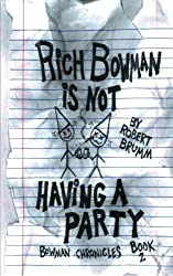 Rich Bowman is not Having a Party (Bowman Chronicles) (Volume 2)