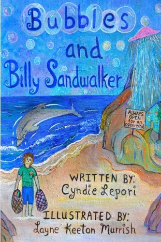 Bubbles and Billy Sandwalker: An Into the Sea And Out of This World Dolphin Adventure!