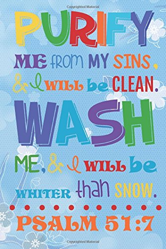 """Read Online Purify me from my sins. & I will be clean. Wash me, & I will be whiter than snow.: Christian Kid Journal Note Book Lined (6""""  x 9""""), Christian Art ... Study Lined Journal Gift Series) (Volume 26) pdf epub"""