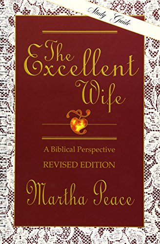 The Excellent Wife: A Biblical Perspective - Study Guide, by Martha Peace