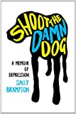 Shoot the Damn Dog, Sally Brampton, 0393066789