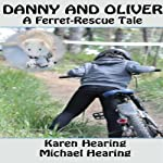 Danny and Oliver: A Ferret-Rescue Tale | Karen Hearing,Michael Hearing