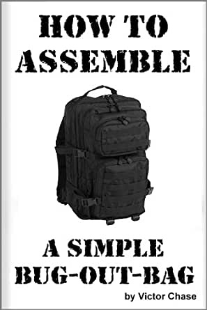 How to Assemble a Simple BugOutBag  Kindle edition by Victor Chase. Politics u0026 Social