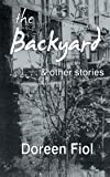 The Backyard and Other Stories, Doreen Fiol, 1467879320