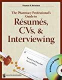 The Pharmacy Professional's Guide to Resumes, CVs, and Interviewing, Thomas P. Reinders, 1582120765