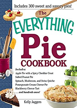 The Everything Pie Cookbook (Everything (Cooking)) by [Jaggers, Kelly]