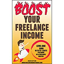 BOOST YOUR FREELANCE INCOME: LEVEL ONE (2018 Edition) (Markets for Writers)