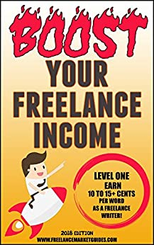 BOOST YOUR FREELANCE INCOME: LEVEL ONE (2018 Edition) (Markets for Writers) by [Abdullah, Amel]