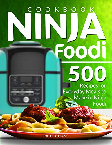Ninja Foodi Cookbook: 500 Recipes for Everyday Meals to Make in Ninja Foodi by Paul Chase