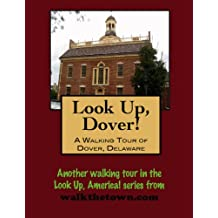 A Walking Tour of Dover, Delaware (Look Up, America!)