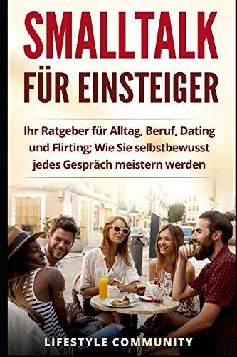 Smalltalk für Einsteiger: Ihr Ratgeber für Alltag, Beruf, Dating und Flirting; Wie Sie selbstbewusst jedes Gespräch meistern werden