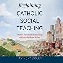 Reclaiming Catholic Social Teaching Audiobook by Anthony Esolen Narrated by John Haynes Walker