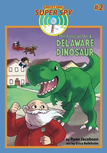 The Case of the Delaware Dinosaur (Santa Claus: Super Spy) (Volume 2) (Christmas Delaware Store)