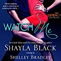 Watch Me Audiobook by Shayla Black, Shelley Bradley Narrated by Sasha Dunbrooke