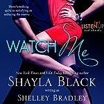 Watch Me | Shayla Black,Shelley Bradley