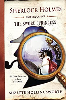 Sherlock Holmes and the Case of the Sword Princess (The Great Detective in Love Book 1) by [Hollingsworth, Suzette]