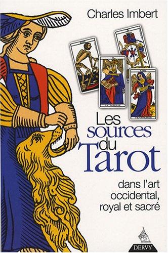 Download Les Sources du Tarot : Dans l'art occidental, l'art royal et l'art sacré PDF
