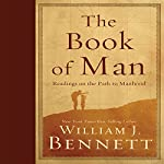 The Book of Man: Readings on the Path to Manhood | Dr. William J Bennett