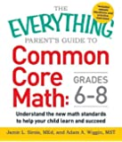 The Everything Parent's Guide to Common Core Math Grades 6-8: Understand the New Math Standards to Help Your Child Learn and Succeed (Everything Series)