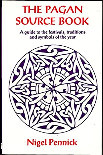 The Pagan Source Book A Guide To The Festivals Traditions And