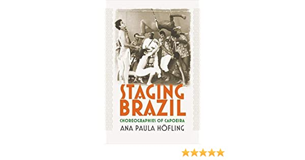 Staging Brazil: Choreographies of Capoeira: Amazon.es: Hofling ...