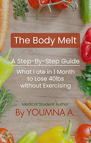 The Body Melt A Step By Step Guide What I Ate In 1 Month To Lose
