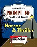 Prompt Me Horror & Thriller: Creative Writing Workbook & Journal (Prompt Me Series)