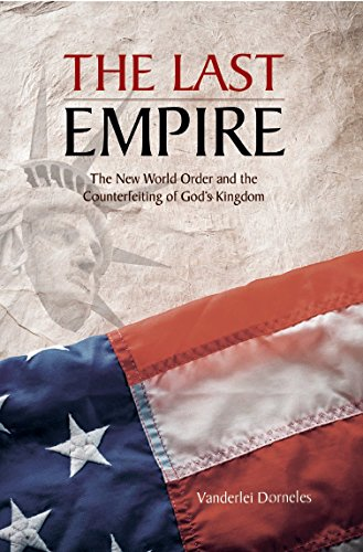 The Last Empire: The New World Order and the Counterfeiting of God's Kingdom