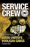 Service Crew: The Inside Story of Leeds United's Hooligan Gangs