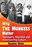 Why the Monkees Matter: Teenagers, Television and American Pop Culture